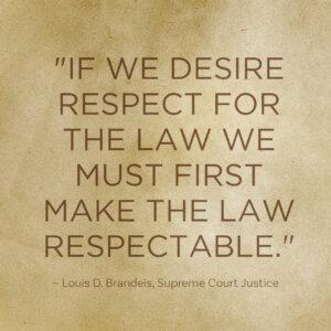 If we desire respect for the law we must first make the law respectable. - Louis D. Brandeis