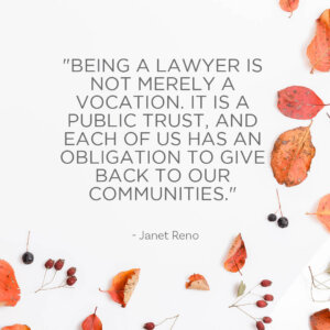 """""""Being a lawyer is not merely a vocation it is a public trust, and each of us has an obligation to give back to our communities."""