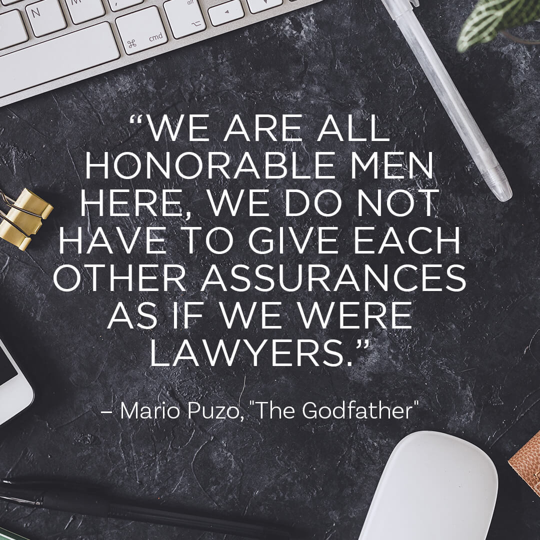 """We are all honorable men here, we do not have to give each other assurances as if we were lawyers."