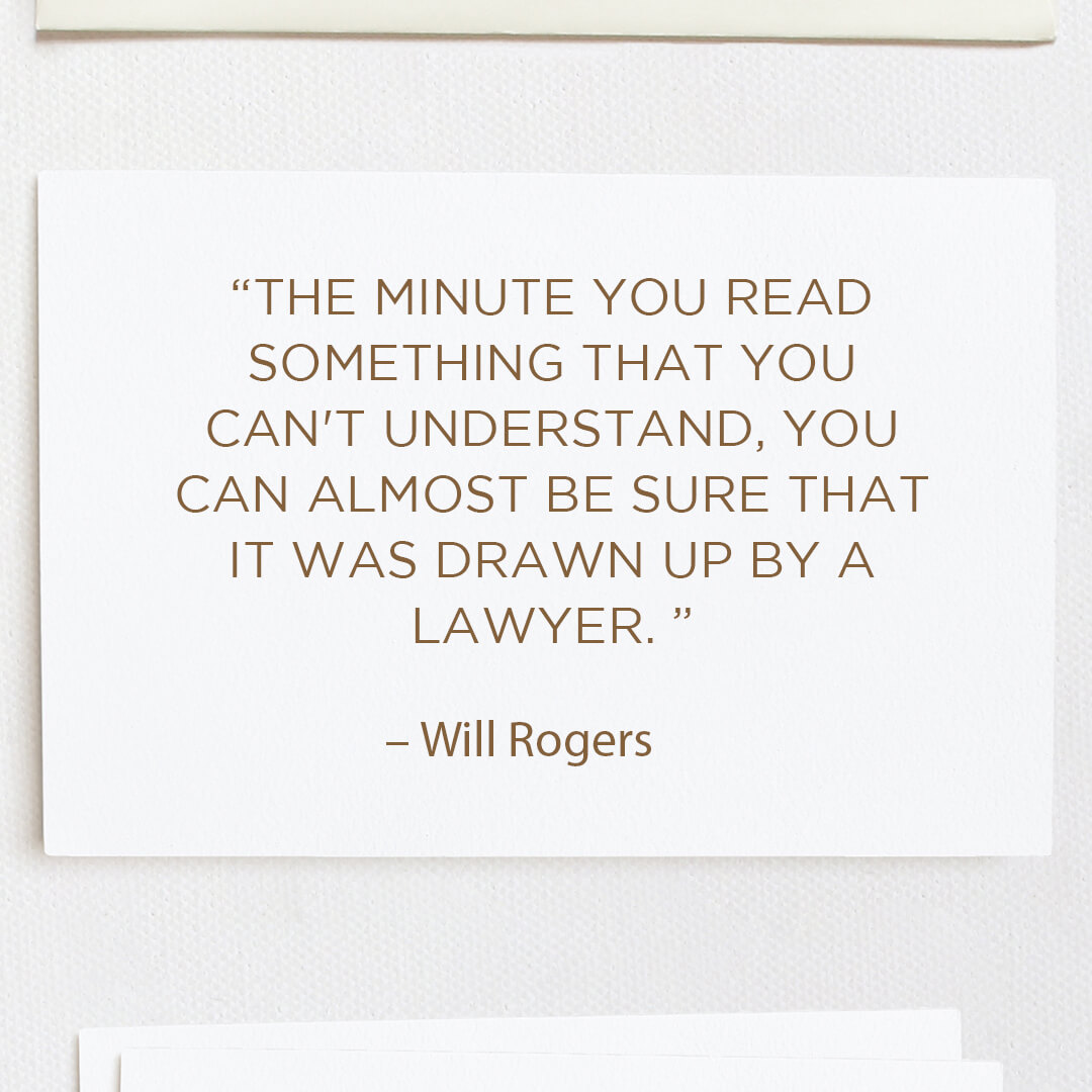 The minute you read something that you can't understand you can almost be sure that it was drawn up by a lawyer. -- Will Rogers