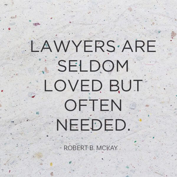 Lawyers are seldom loved but often needed. - Robert B. McKay