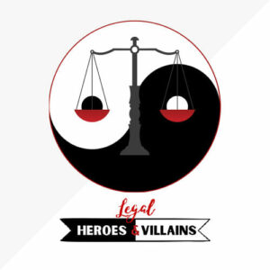 Legal Heroes and Villains Podcast Cover